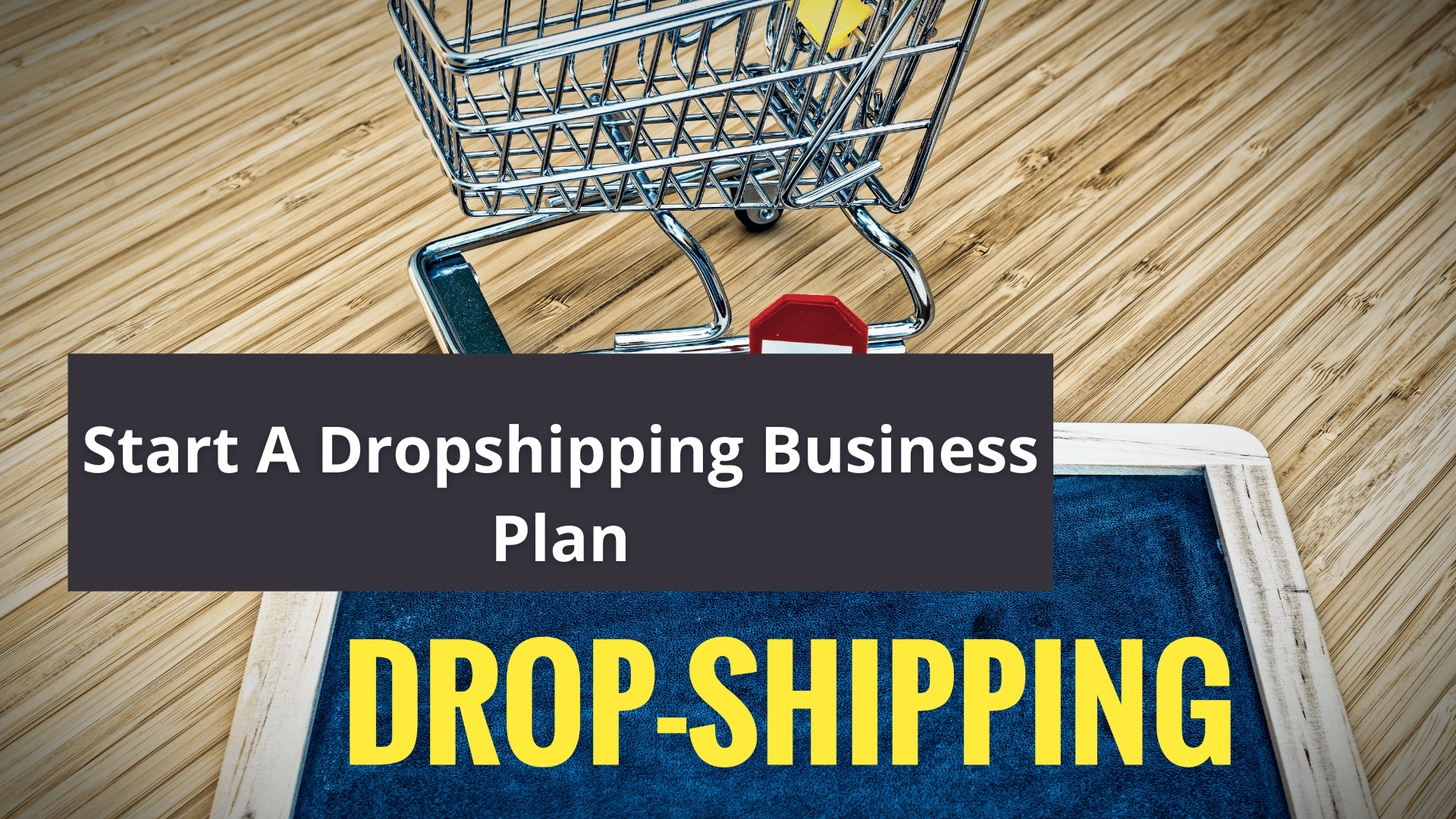 How To Start A Drop shipping Business Plan - The First Step For A Successful Online Business 41