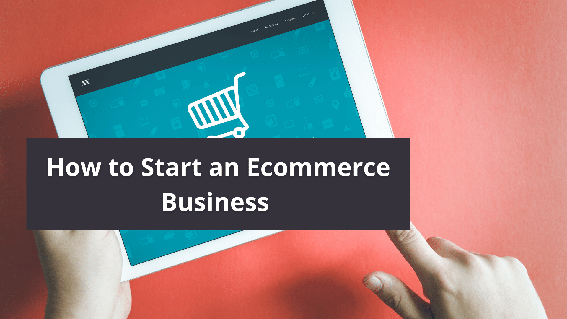 How to Start an Ecommerce Business - Easy Steps to Get Started With an Ecommerce Business 8