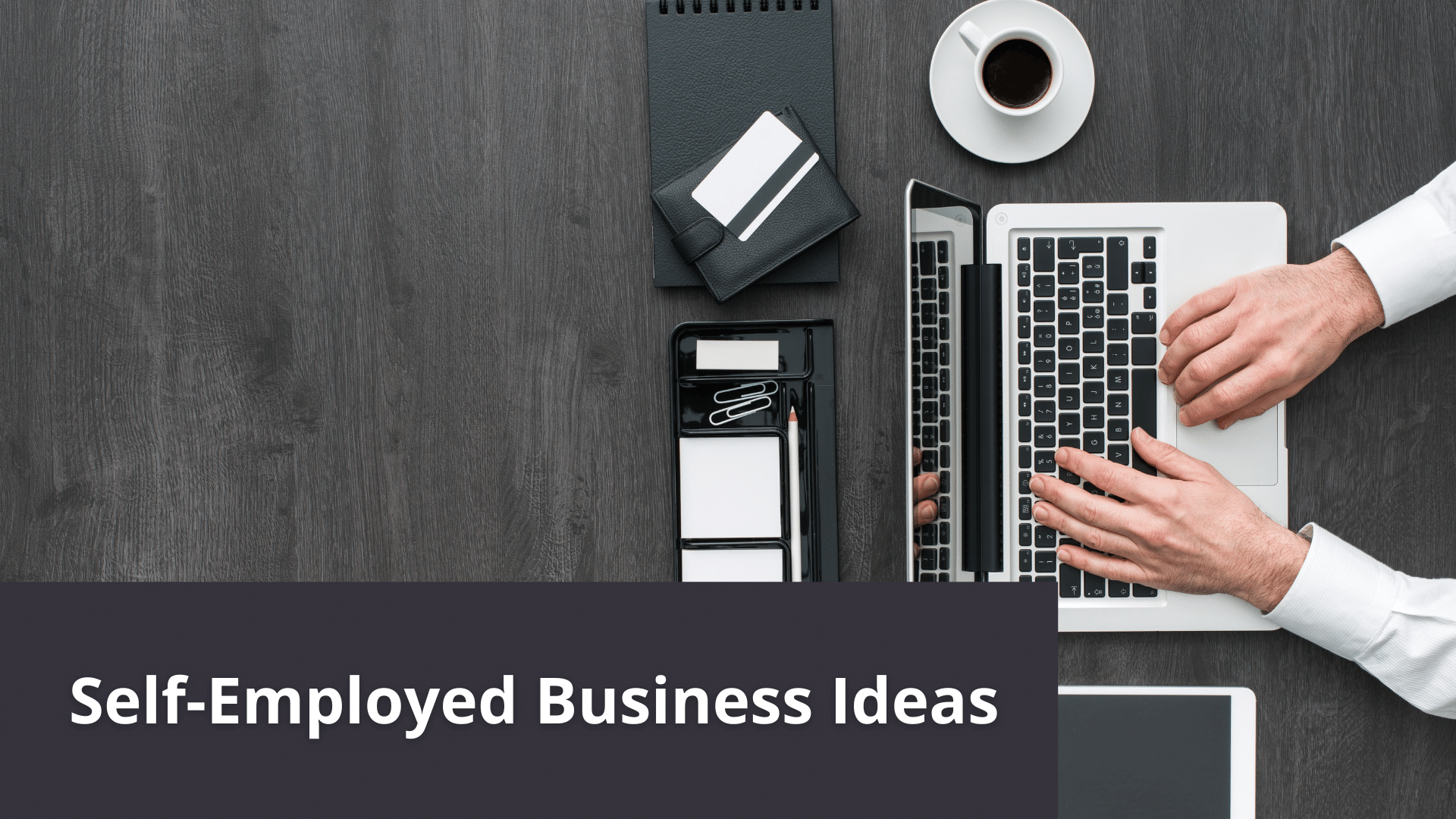 Self-Employed Business Ideas - How to Find One That is Right For You 37