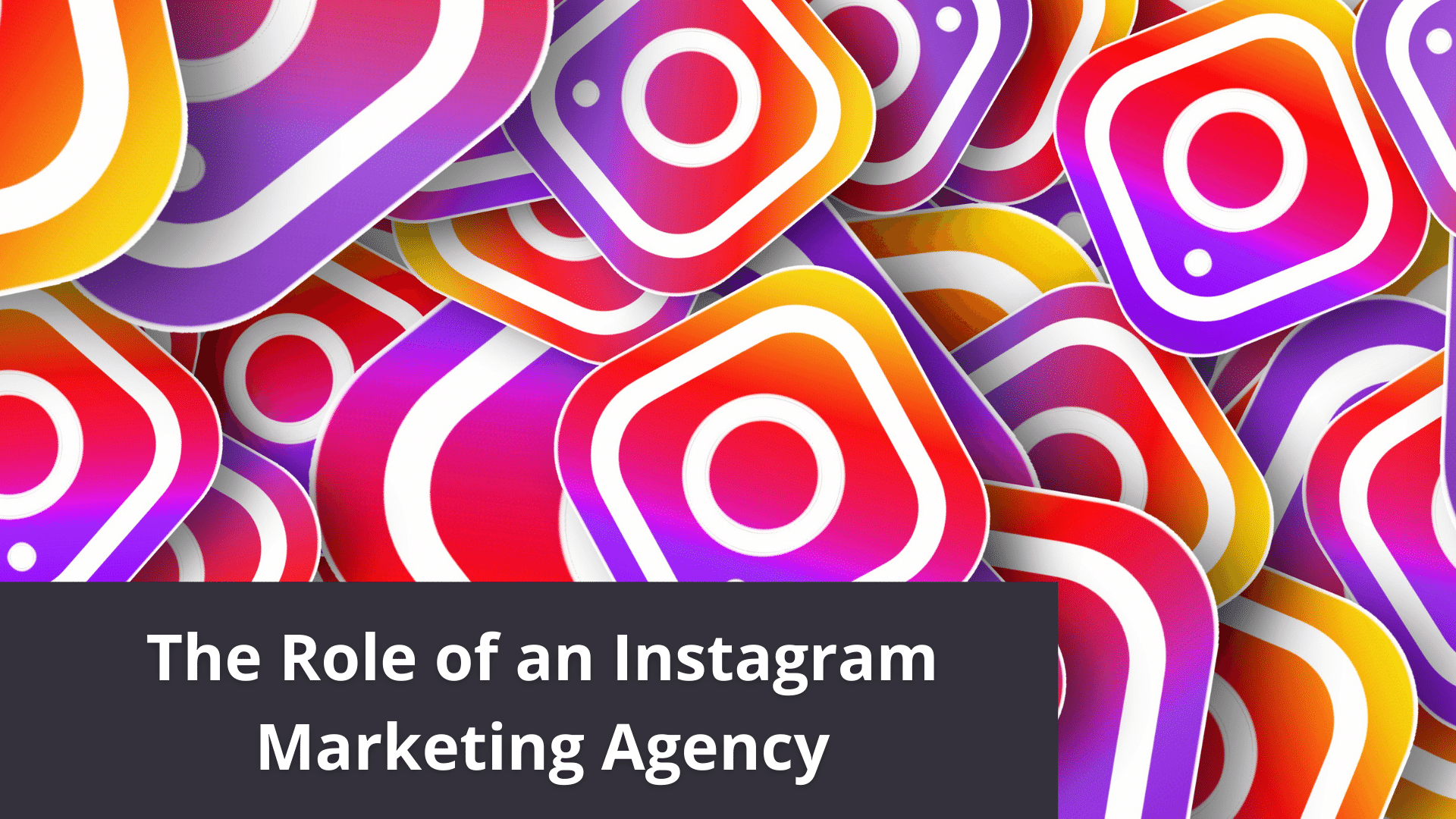 The Role of an Instagram Marketing Agency 41