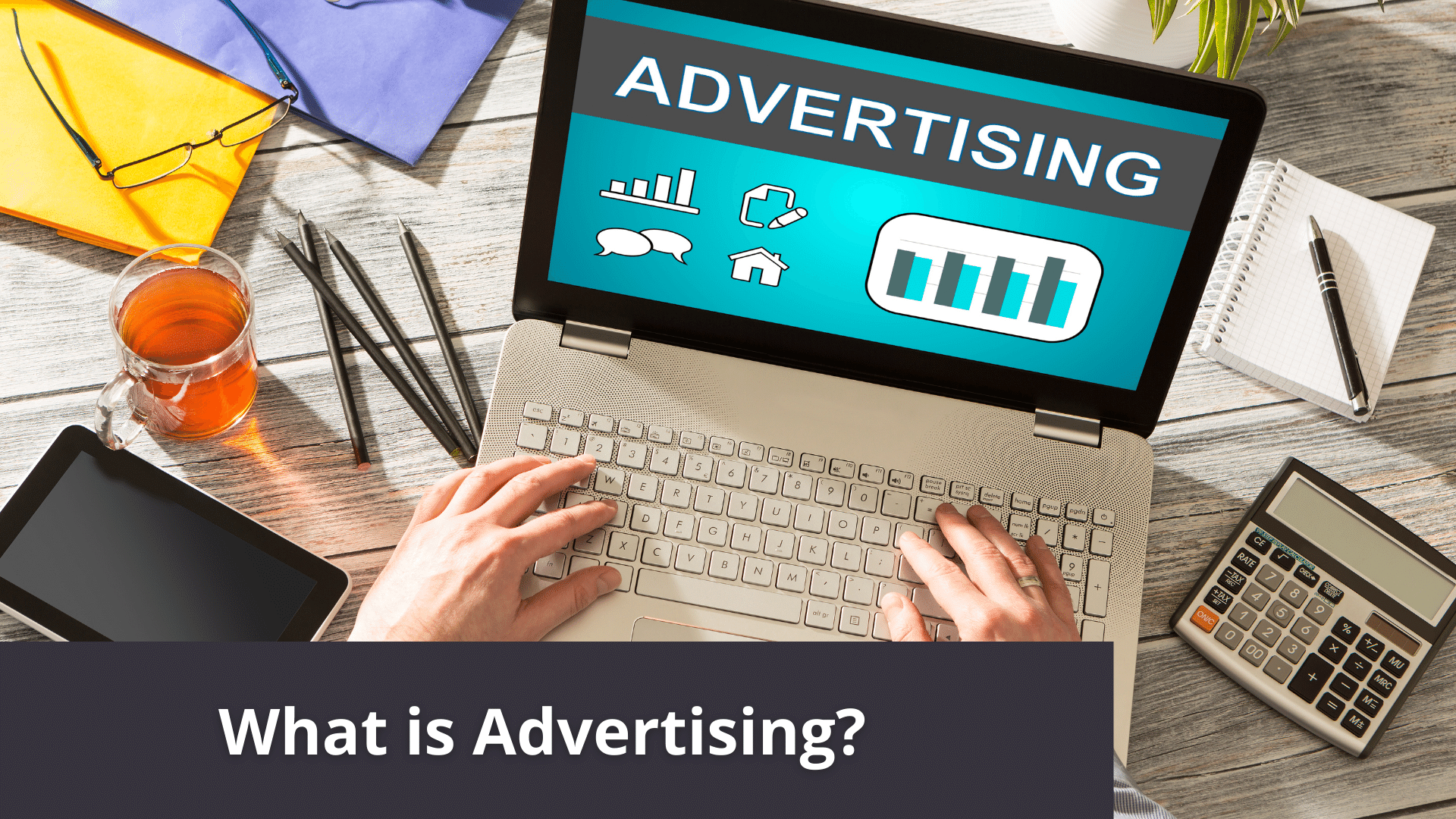 What is Advertising? The Answer to That Question Will Change Your Advertising Campaigns! 41