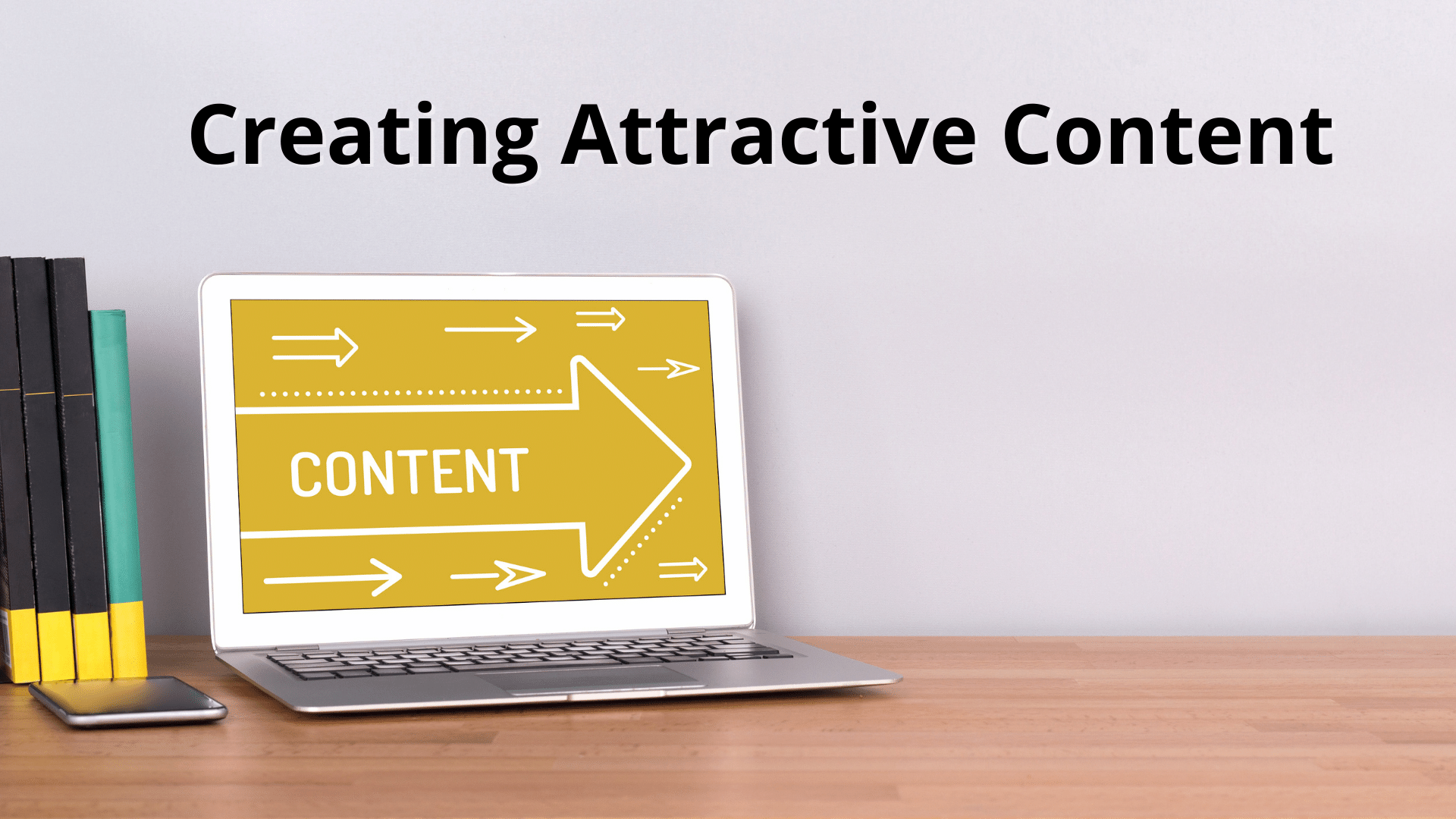 Best Practices in Creating Attractive Content 8