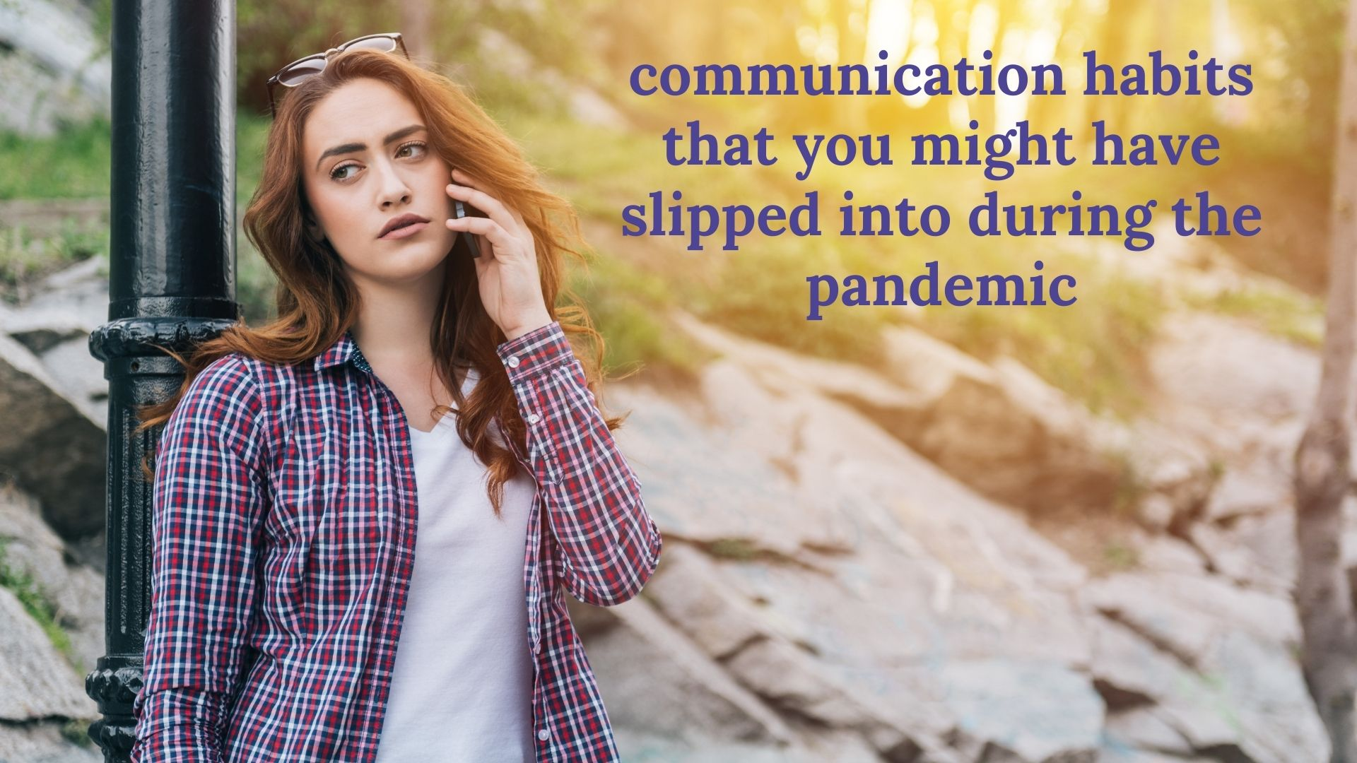 Four bad communication habits that you might have slipped into during the pandemic
