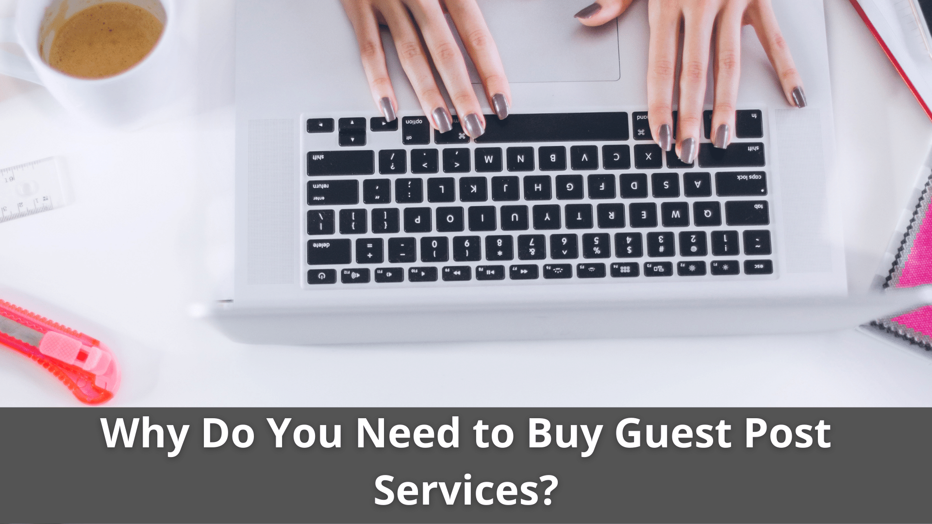 Why Do You Need to Buy Guest Post Services? 6